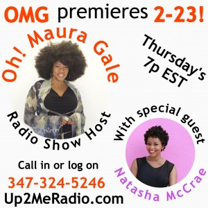OMG Premiere's 2-23 – Oh! Maura Gale Radio Show