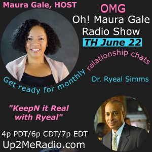 OMG! Oh Maura Gale Show ~ Relationship Chats  Every 3rd Thurs. June 22nd
