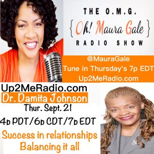 OMG! Oh Maura Gale Show ~ Balancing Relationship W/Dr. Damita Johnson  Sept. 21 @7p EDT